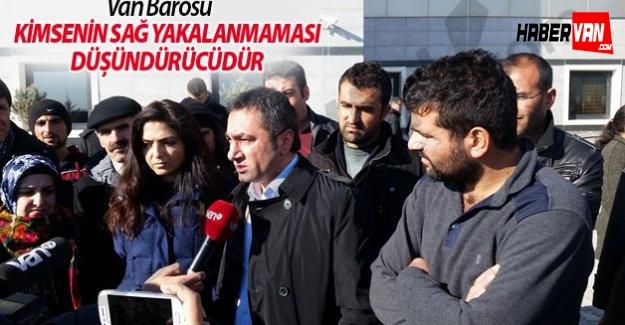 Van Barosu: Kimsenin sağ yakalanmaması düşündürücüdür!Van haberleri
