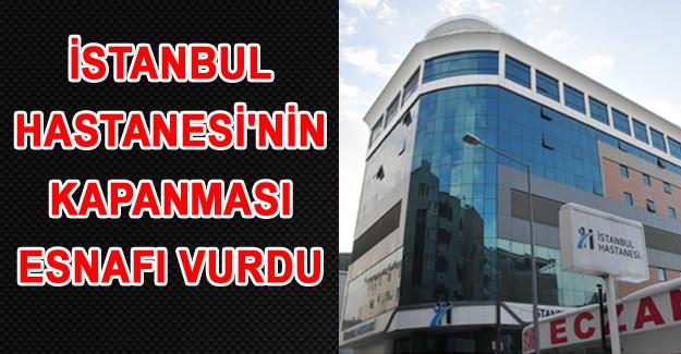 İstanbul Hastanesi'nin kapatılması çevre esnafı vurdu! - Van Haber