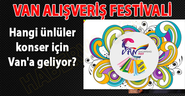 Van Shopping Fest'e hangi ünlülerin konseri var?