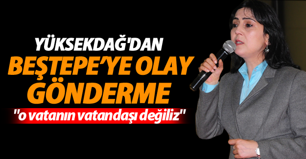 Yüksekdağ'dan Beştepe'ye olay gönderme