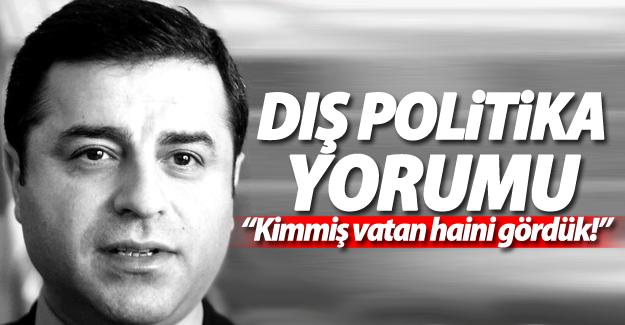 Demirtaş'tan Erdoğan'a: Kimmiş vatan haini gördük!