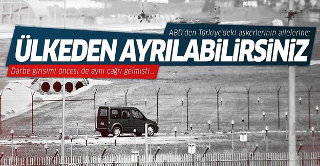 ABD'den Türkiye'deki askerlerinin ailelerine: Ülkeden ayrılabilirsiniz