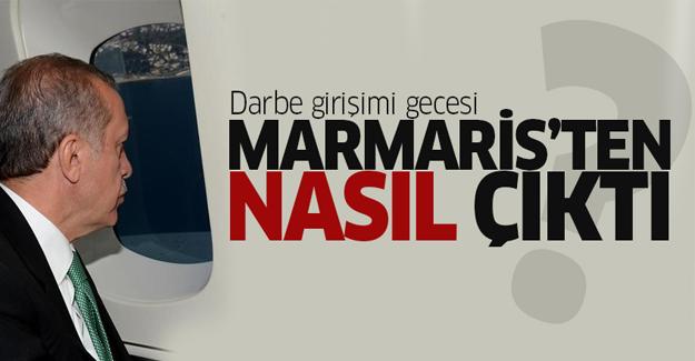 Cumhurbaşkanı Erdoğan darbe girişimi gecesi Marmaris'ten nasıl çıktı?