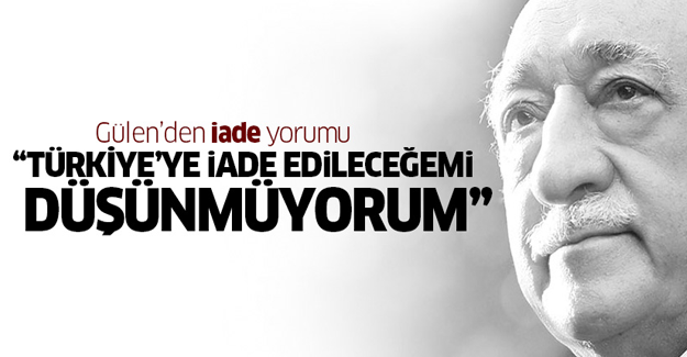 Gülen'den iade yorumu