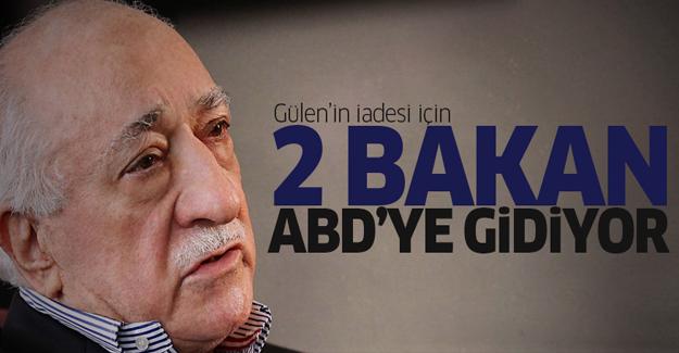 İki bakan Gülen'in iadesi için ABD'ye gidiyor
