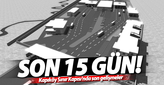 Kapıköy Sınır Kapısı'nda son gelişmeler