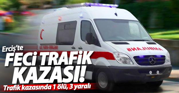 SON DAKİKA! Erciş'te trafik kazası; 1 ölü, 3 yaralı