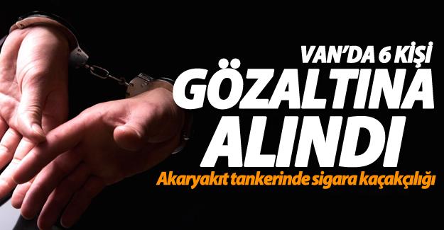 Van'da akaryakıt tankerinde sigara kaçakçılığı! 6 gözaltı