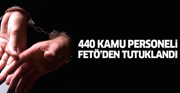 440 kamu personeli FETÖ'den tutuklandı