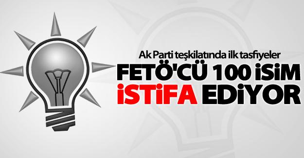 AK Parti'de FETÖ'cü 100 isim istifa ediyor