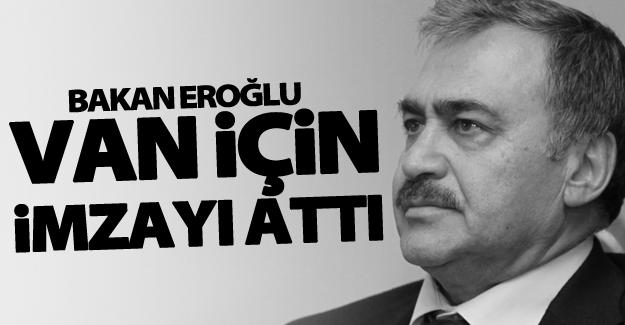 Bakan Eroğlu Van için imzayı attı