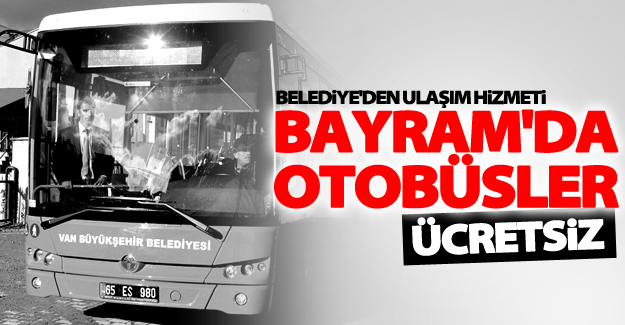 Belediye otobüsleri bayram süresince ücretsiz