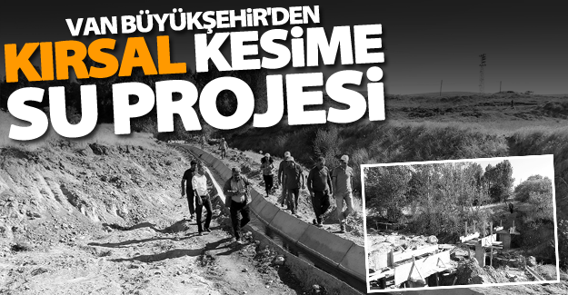 Büyükşehir, Tuşba'daki kırsal mahalleleri su ile buluşturuyor