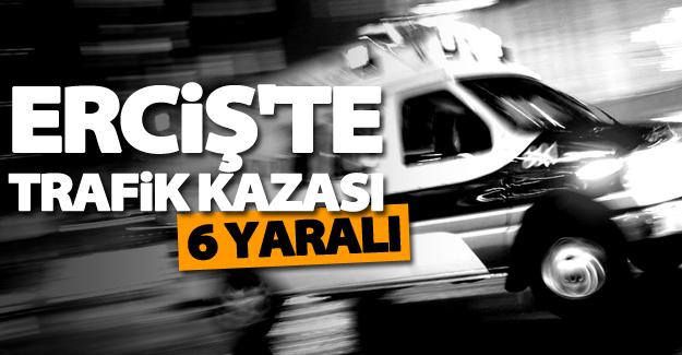 Erciş'te trafik kazası, 6 yaralı