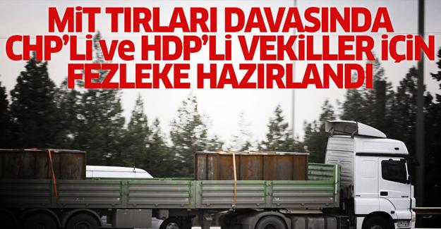 MİT TIR'ları davasında CHP'li ve HDP'li vekiller için fezleke hazırlandı!