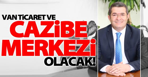 "Necdet Takva: ""Van cazibe ve ticaret merkezi olacak"""