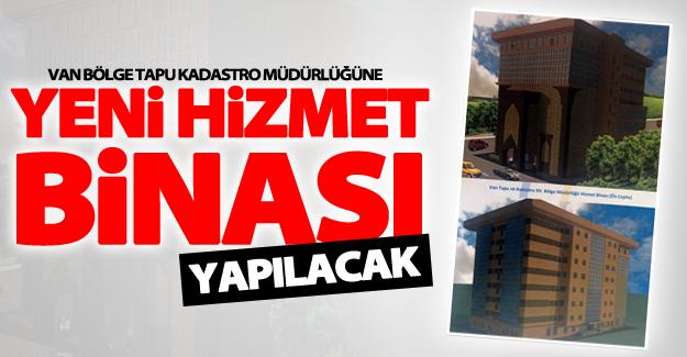 Van bölge Tapu Kadastro Müdürlüğüne yeni hizmet binasına kavuşuyor