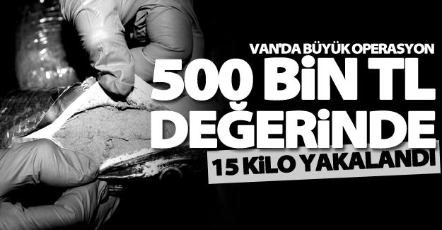 Van'da 500 bin TL değerinde 15 kilo yakalandı