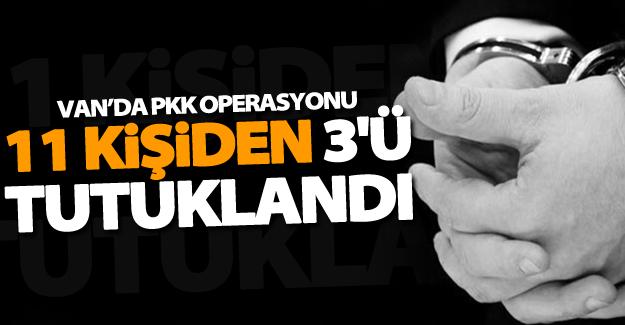 Van'da PKK operasyonu! 11 kişiden 3'ü tutuklandı