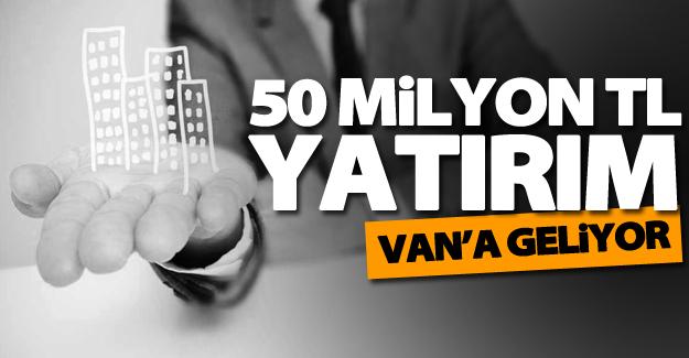 Van'a 50 milyon TL yatırım geliyor