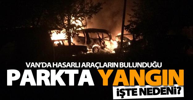 Van'da hasarlı araçların bulunduğu parkta yangın