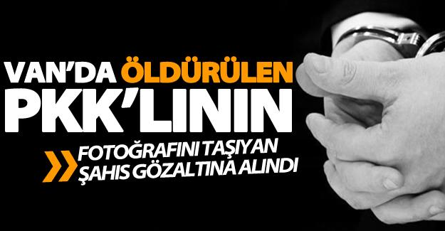 Van'da öldürülen PKK'lının fotoğrafını taşıyan şahıs gözaltına alındı