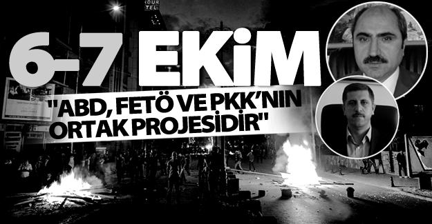 '6-7 Ekim; ABD, FETÖ ve PKK'nın ortak projesidir'