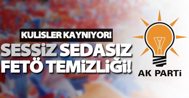 AK Parti'de sessiz sedasız FETÖ temizliği!