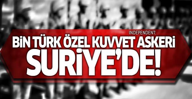 Independent: Bin Türk özel kuvvet askeri Suriye'de