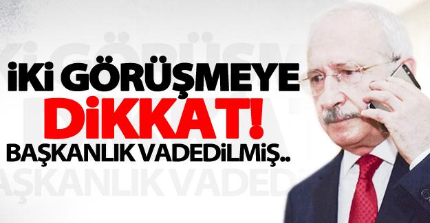 Kılıçdaroğlu'na Başbakanlık vaadi iki görüşmeye dikkat!