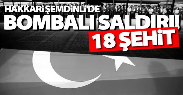 Şemdinli'de bombalı saldırı! 18 şehit
