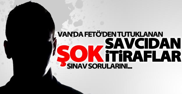 Van'da FETÖ'den tutuklanan savcıdan şok itiraflar