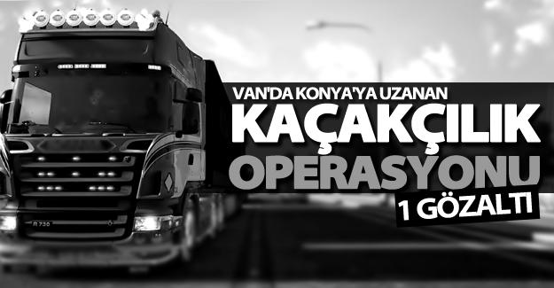 Van'da Konya'ya uzanan kaçakçılık operasyonu! 1 gözaltı