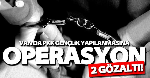 Van'da PKK gençlik yapılanmasına operasyon! 2 gözaltı