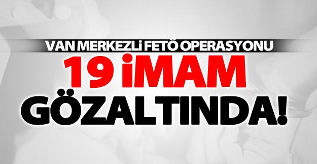 Van merkezli FETÖ operasyonu! 19 imam gözaltına alındı