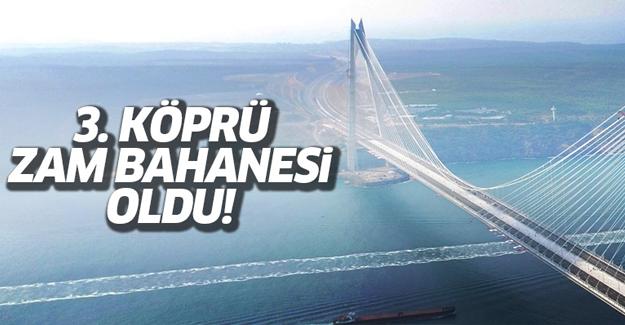 Yavuz Sultan Selim Köprüsü zam bahanesi oldu