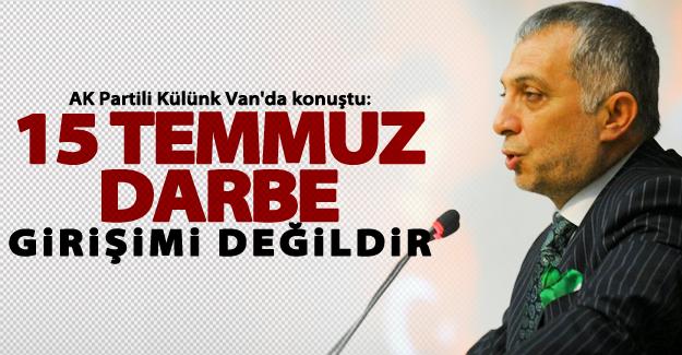 """AK Partili Külünk: """"15 Temmuz bir darbe girişimi değildir"""""""