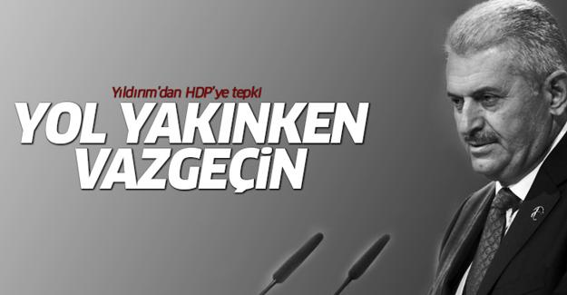 Başbakan'dan HDP'ye tepki: Yol yakınken vazgeçin...