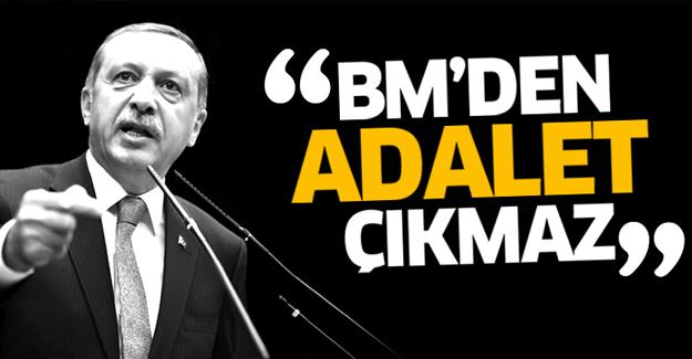 Erdoğan: BM'den adalet çıkmaz