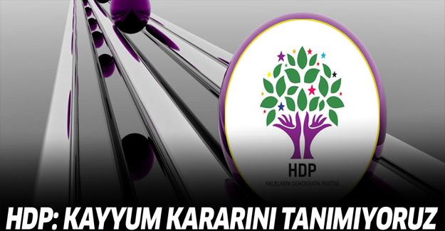 HDP: Kayyum kararını tanımıyoruz