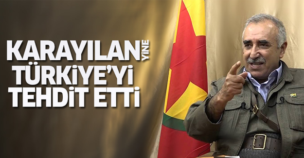 Karayılan Türkiye'yi tehdit etti
