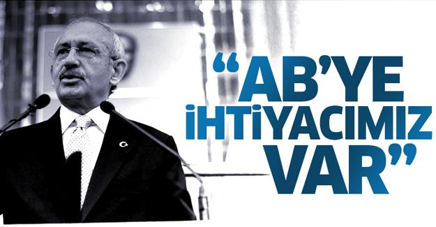 Kılıçdaroğlu: AB'ye ihtiyacımız var