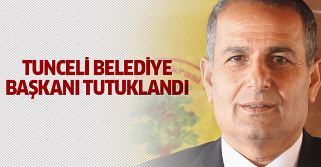 Tunceli Belediye Başkanı tutuklandı
