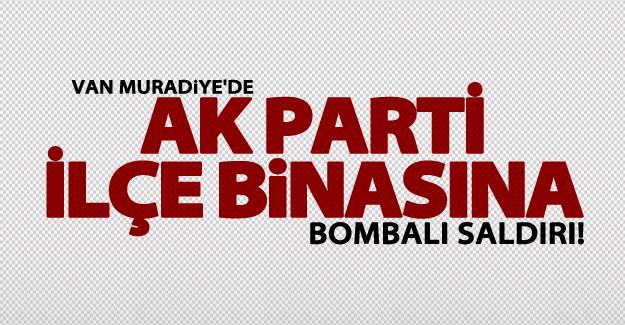 Van'da AK Parti ilçe binasına bombalı saldırı yapıldı