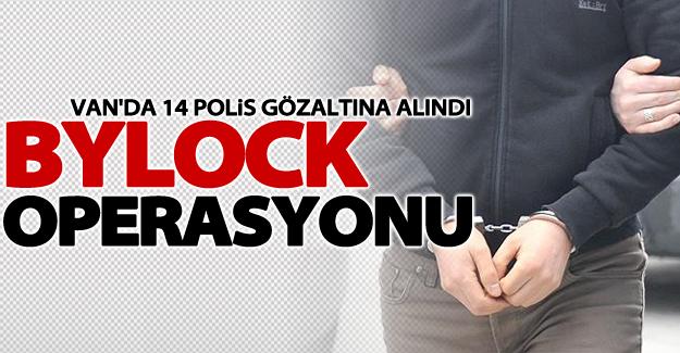Van'da ByLock'tan 14 polis gözaltına alındı
