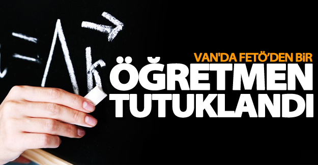 Van'da FETÖ'den bir öğretmen tutuklandı