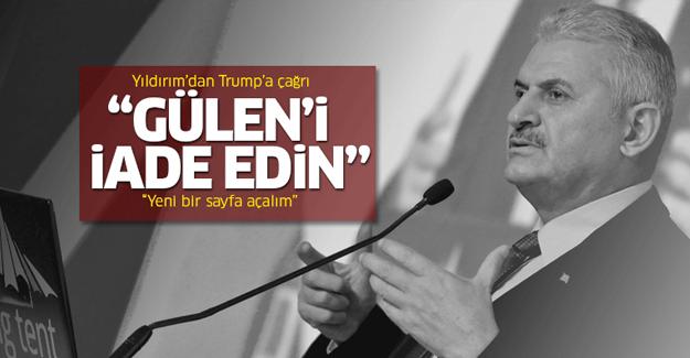 Yıldırım'dan Trump'a: Gülen'i iade edin