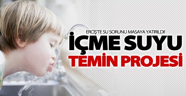 Erciş'te 'İçme Suyu Temin Projesi' masaya yatırıldı