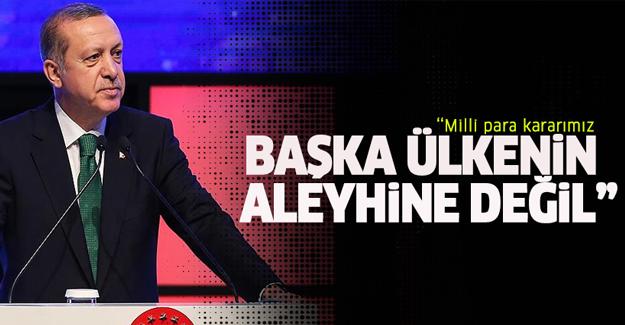 Erdoğan: Milli para kararımız başka ülkenin aleyhine değil