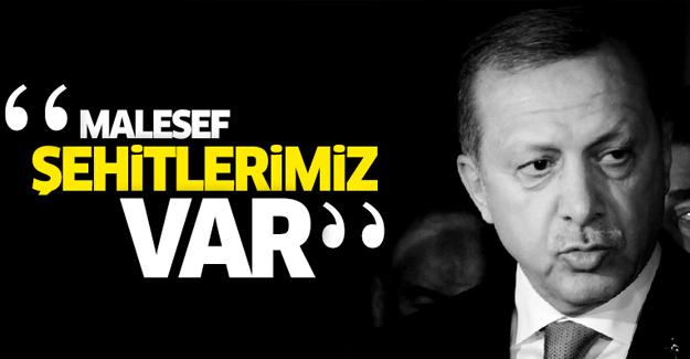 Erdoğan: Şehitlerimiz var